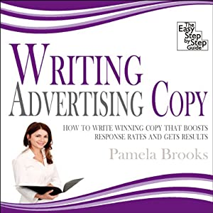 Writing Advertising Copy: How to Write Copy that Boosts Response Rates and Gets Results | [Pamela Brooks]