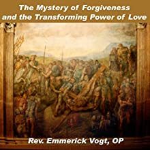 The Mystery of Forgiveness and the Transforming Power of Love  by Emmerick Vogt Narrated by Emmerick Vogt