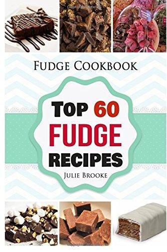 Fudge Cookbook: Top 60 Fudge Recipes (cookbook, recipes, paleo, vegan, healthy, free, easy) (fudge, cookbook, recipes, paleo, vegan, healthy, free, easy) (Volume 1) by Julie Brooke