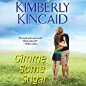 Gimme Some Sugar: A Pine Mountain Novel Audiobook by Kimberly Kincaid Narrated by Casey Holloway
