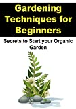 Gardening:  Gardening Techniques for Beginners: Secrets to Start You Organic Garden: (Gardening, Straw Bale Gardening, Gardening Techniques)