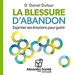 La blessure d'abandon - Exprimer ses émotions pour guérir | Daniel Dufour