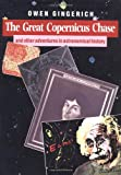 The Great Copernicus Chase and Other Adventures in Astronomical History (0521326885) by Gingerich, Owen