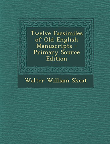 Twelve Facsimiles of Old English Manuscripts - Primary Source Edition
