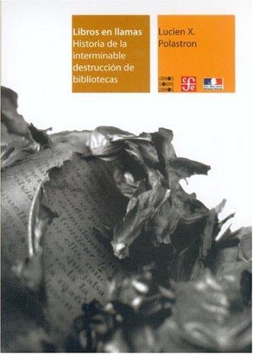 Libros en llamas. Historia de la interminable destrucci n de bibliotecas (Libros Sobre Libros) (Spanish Edition)