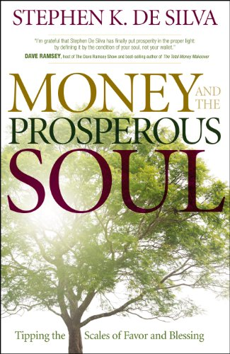 Stephen K. De Silva - Money and the Prosperous Soul: Tipping the Scales of Favor and Blessing