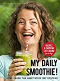My Daily Smoothie: How I Made the Habit Stick (Plus Smoothie Recipes & Shopping Lists for 30 days)