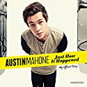 Austin Mahone: Just How It Happened: My Official Story (       UNABRIDGED) by Austin Mahone Narrated by Alex Constancio, Cameron Bowen