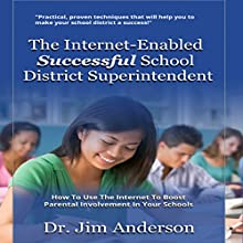 The Internet-Enabled Successful School District Superintendent: How to Use the Internet to Boost Parental Involvement in Your Schools (       UNABRIDGED) by Jim Anderson Narrated by Jim Anderson