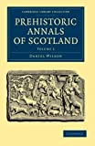 Prehistoric Annals of Scotland: Volume 2 (Cambridge Library Collection - Archaeology)