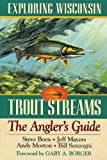 img - for Exploring Wisconsin Trout Streams: The Angler's Guide (North Coast Books) book / textbook / text book