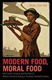 Modern Food, Moral Food: Self-Control, Science, and the Rise of Modern American Eating in the Early Twentieth Century