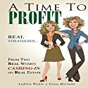 A Time to Profit: Real Strategies...from Two Real Women Cashing In on Real Estate Audiobook by Andrea Weule, Gena Horiatis Narrated by Andrea Weule, Gena Horiatis
