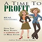 A Time to Profit: Real Strategies...from Two Real Women Cashing In on Real Estate | Andrea Weule,Gena Horiatis
