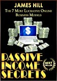 Passive Income Secrets: The 7 Most Lucrative Online Business Models (Passive Income, Financial Freedom, Wealth Creation, Internet Marketing) (Passive Income, ... Wealth Creation, Internet Marketing)