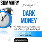 Summary of Jane Mayer's Dark Money: The Hidden History of the Billionaires Behind the Rise of the Radical Right |  Ant Hive Media