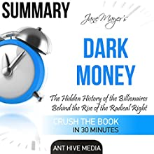 Summary of Jane Mayer's Dark Money: The Hidden History of the Billionaires Behind the Rise of the Radical Right Audiobook by  Ant Hive Media Narrated by Brian Ackley