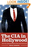 The CIA in Hollywood: How the Agency Shapes Film and Television
