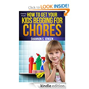 Cleaning House: How To Get Your Kids Begging For Chores (Parents' Toolbox)
