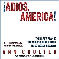 Adios, America Hörbuch von Ann Coulter Gesprochen von: Ann Coulter