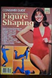 img - for The complete guide to figure shaping (Consumer guide magazine health bi-monthly, July 1980) book / textbook / text book