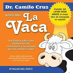 La Vaca: Una historia sobre como deshacernos del conformismo y las excusas que nos impiden triunfar | [Camilo Cruz]