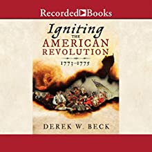 Igniting the American Revolution: 1773-1775 (       UNABRIDGED) by Derek W. Beck Narrated by Jonathan Davis