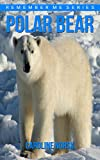 Polar Bear: Amazing Photos & Fun Facts Book About Polar Bears For Kids (Remember Me Series)