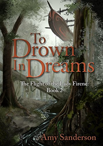 To Drown In Dreams (The Flight of the Lady Firene Book 2) PDF