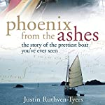 Phoenix from the Ashes: The Boat That Rebuilt Our Lives | Justin Ruthven-Tyers