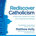 Rediscover Catholicism: A Spiritual Guide to Living with Passion & Purpose Audiobook by Matthew Kelly Narrated by Matthew Kelly