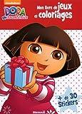 Dora l'Exploratrice - Mon livre de jeux et coloriages + stickers...