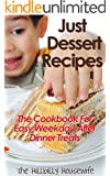 Just Dessert Recipes: The Cookbook for Easy Weekday After Dinner Treats