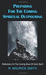 Preparing For The Coming Spiritual Outpouring: Reflections On The Coming Move Of God's Spirit