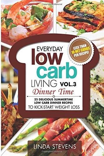 Low Carb Living Dinner Time: 25 Delicious Summertime Low Carb Dinner Recipes To Kick-Start Weight Loss (Volume 3)