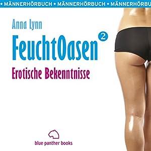 Erotische Bekenntnisse (Feuchtoasen 2) Hörbuch