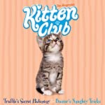 Kitten Club: Truffle's Secret Hideaway & Buster's Naughty Tricks | Sue Mongredien