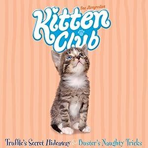 Kitten Club: Truffle's Secret Hideaway & Buster's Naughty Tricks | [Sue Mongredien]