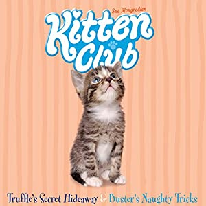 Kitten Club: Truffle's Secret Hideaway & Buster's Naughty Tricks Audiobook