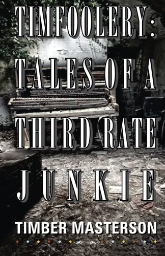 Timfoolery: Tales of a Third Rate Junkie