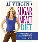 JJ Virgin's Sugar Impact Diet: Drop 7...