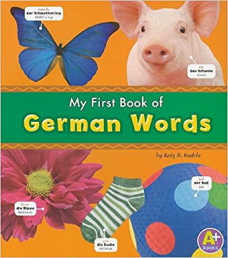 My First Book of German Words (Bilingual Picture Dictionaries) (Multilingual Edition) written by Katy R. Kudela