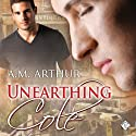 Unearthing Cole (       UNABRIDGED) by A. M. Arthur Narrated by J. P. Handler