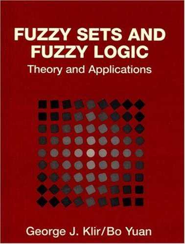 By George J. Klir - Fuzzy Sets and Fuzzy Logic; Theory and Applications: 1st (first) Edition