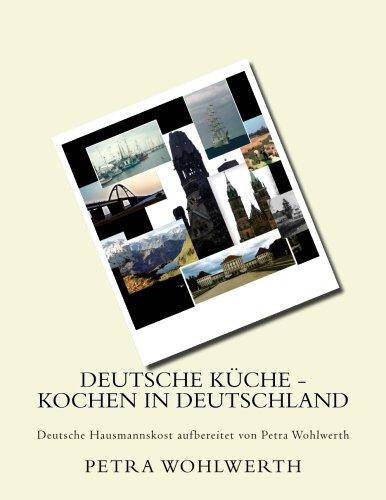 Deutsche Küche - kochen in Deutschland: Deutsche Hausmannskost aufbereitet von Petra Wohlwerth (German Edition) by Petra Wohlwerth