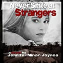 Never Smile at Strangers (       UNABRIDGED) by Jennifer Minar-Jaynes Narrated by Anne Johnstonbrown