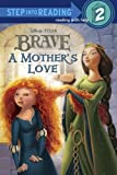 A Mothers Love (Disney/Pixar Brave) (Step into Reading)
