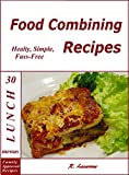 img - for Food Combining Recipes: 30 Lunch Menus: Healthy, Simple and Fuss-Free Recipes (Food Combining Cookbooks 5) book / textbook / text book