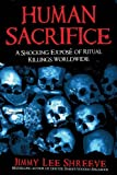Human Sacrifice: A Shocking Exposé of Ritual Killings Worldwide