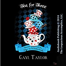 Tea for Three: Wonderland Tales (       UNABRIDGED) by Gayl Taylor Narrated by Sassy Salcedo
